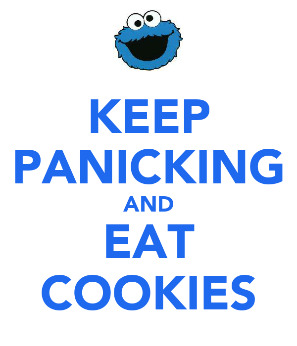 KEEP PANICKING AND EAT COOKIES