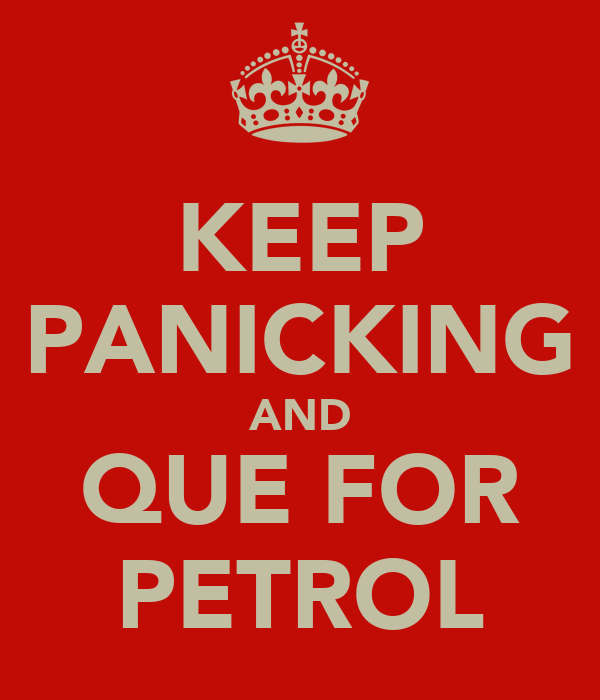 KEEP PANICKING AND QUE FOR PETROL