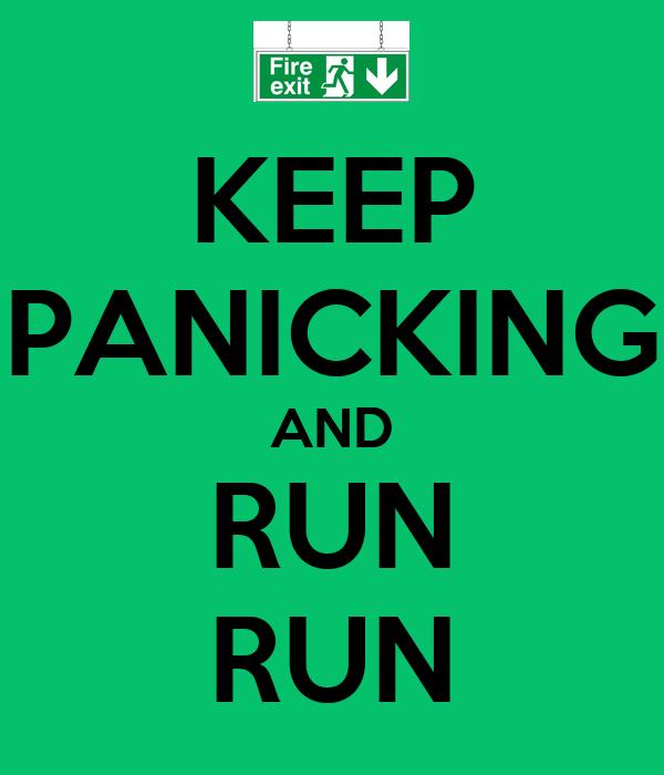 KEEP PANICKING AND RUN RUN