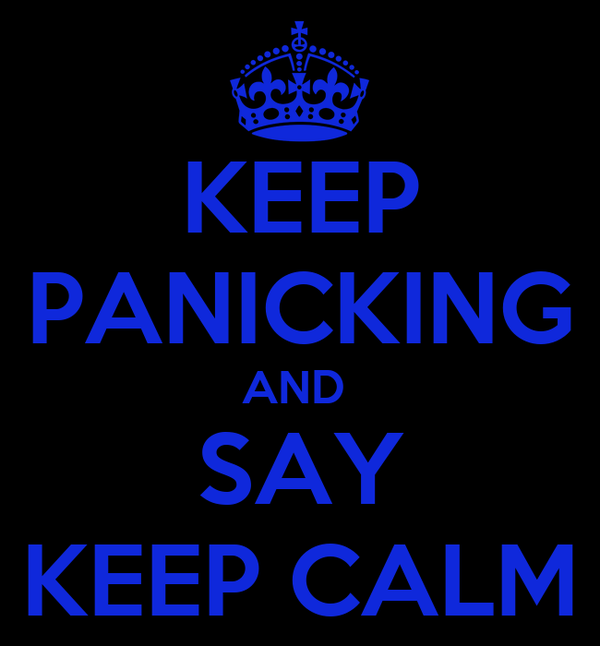 KEEP PANICKING AND  SAY KEEP CALM