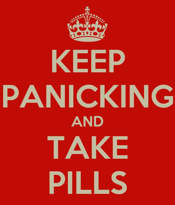 KEEP PANICKING AND TAKE PILLS