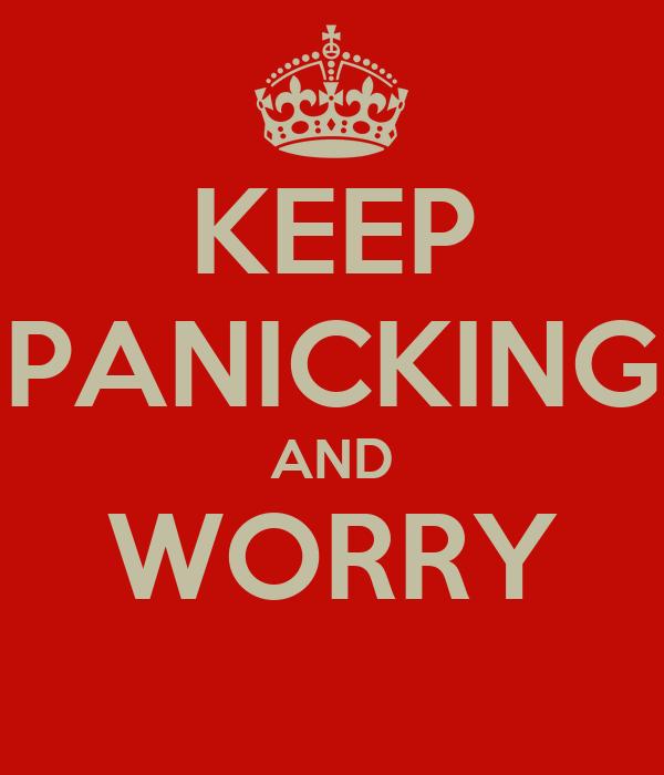 KEEP PANICKING AND WORRY