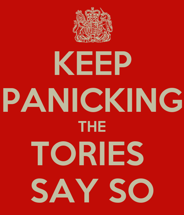 KEEP PANICKING THE TORIES  SAY SO