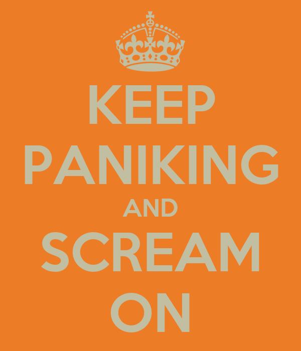 KEEP PANIKING AND SCREAM ON