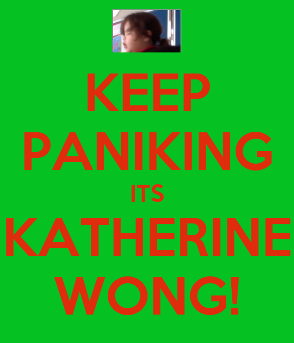 KEEP PANIKING ITS KATHERINE WONG!