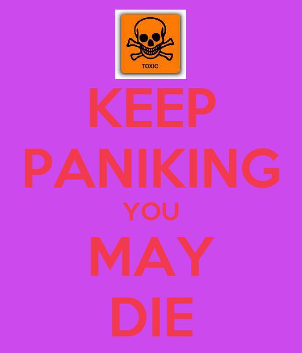 KEEP PANIKING YOU MAY DIE
