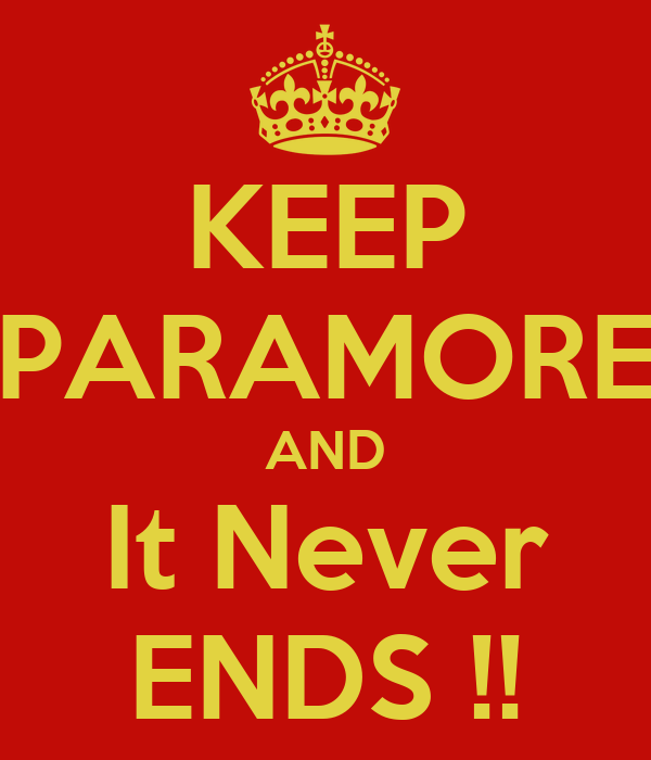 KEEP PARAMORE AND It Never ENDS !!