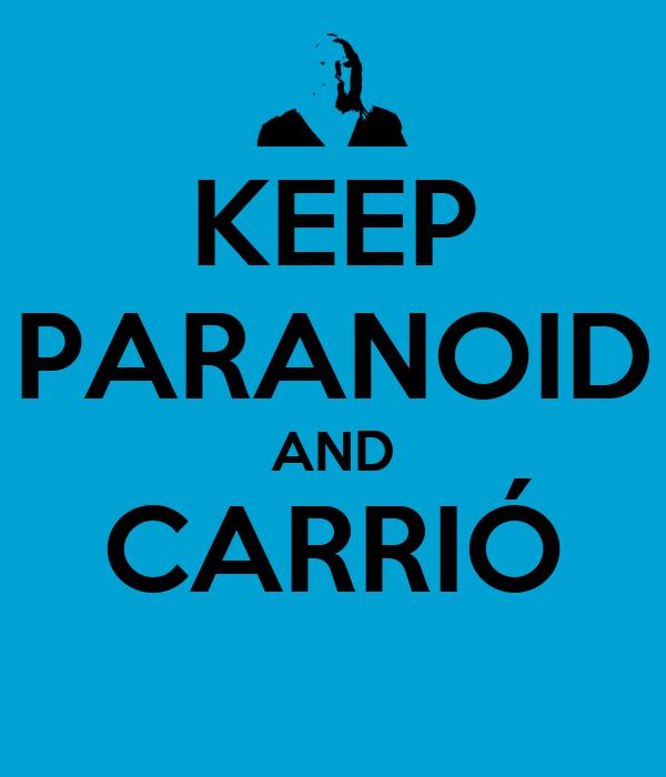 KEEP PARANOID AND CARRIÓ