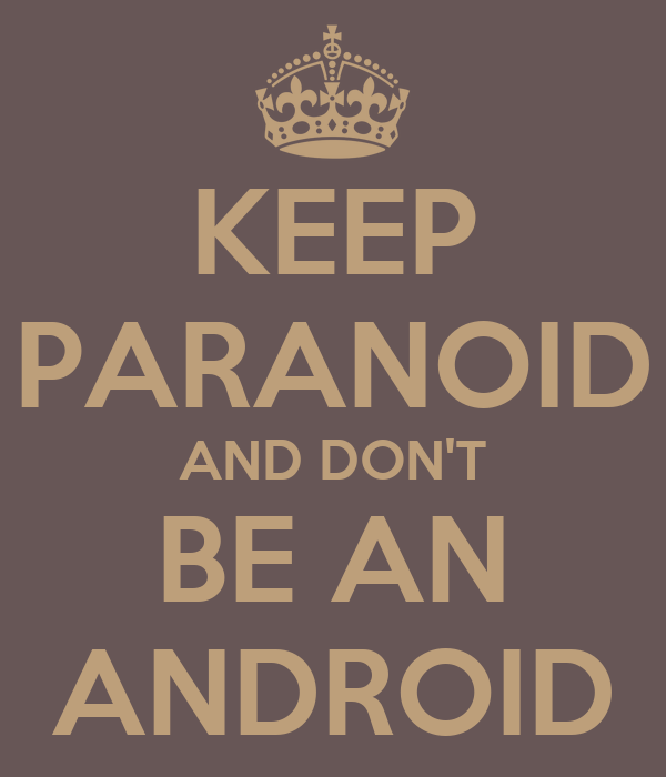 KEEP PARANOID AND DON'T BE AN ANDROID