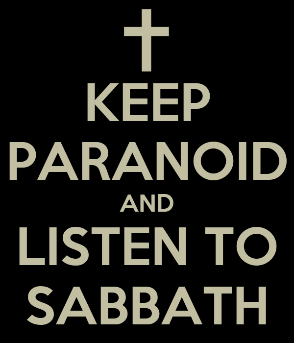 KEEP PARANOID AND LISTEN TO SABBATH