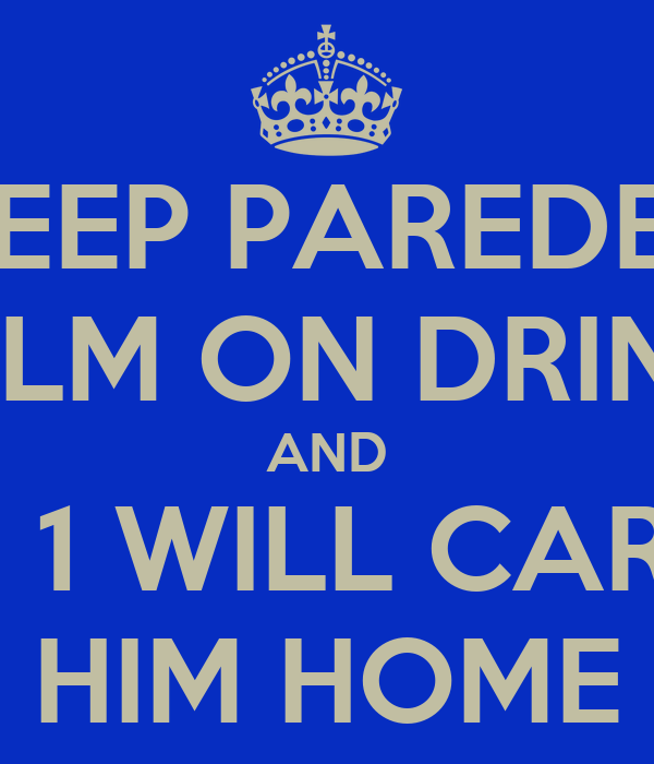 KEEP PAREDES CALM ON DRINKS AND NO 1 WILL CARRY HIM HOME