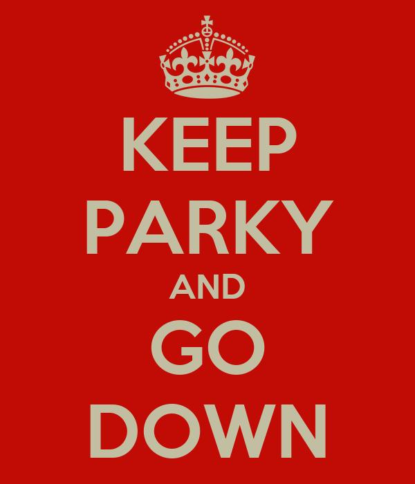KEEP PARKY AND GO DOWN