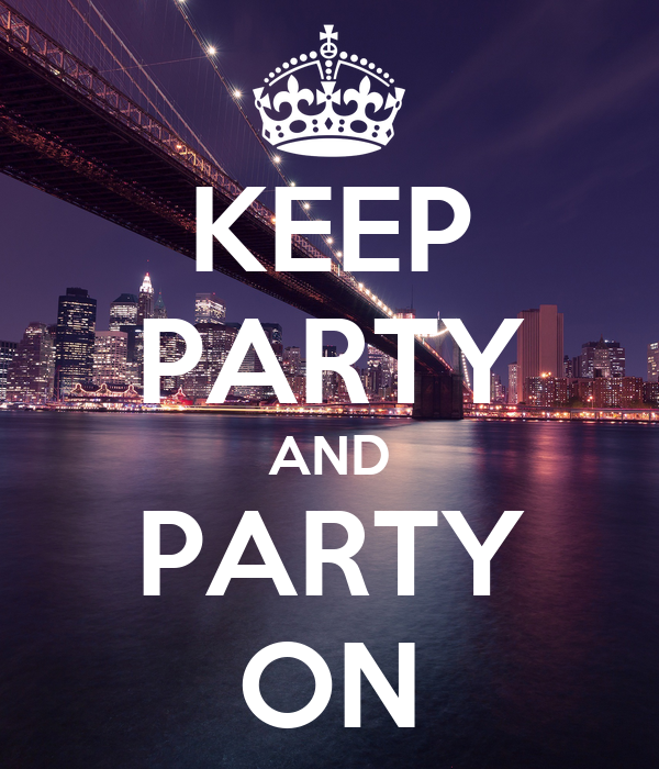 KEEP PARTY AND PARTY ON