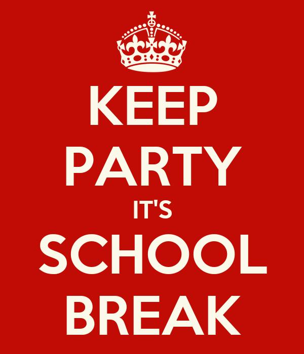 KEEP PARTY IT'S SCHOOL BREAK