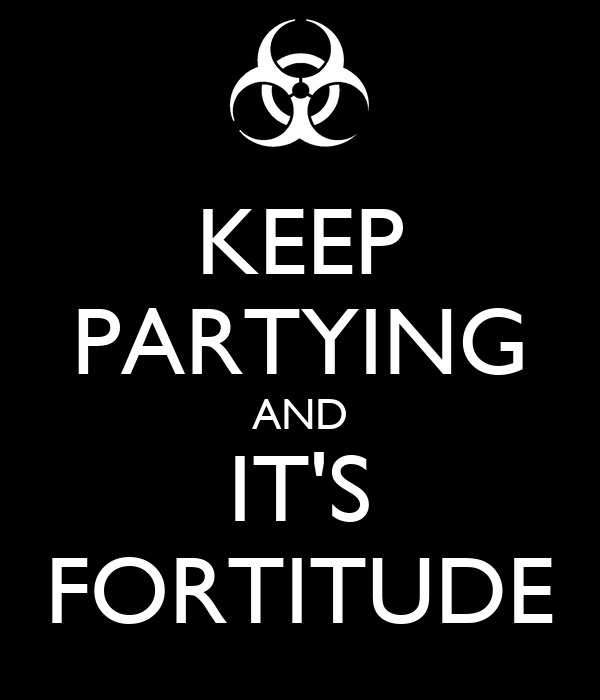 KEEP PARTYING AND IT'S FORTITUDE