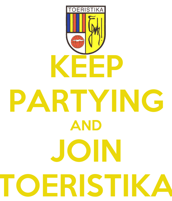 KEEP PARTYING AND JOIN TOERISTIKA