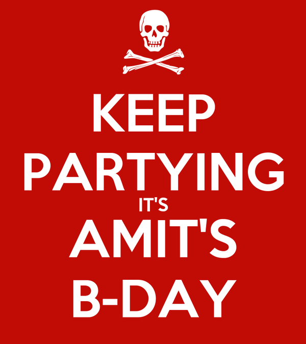 KEEP PARTYING IT'S AMIT'S B-DAY