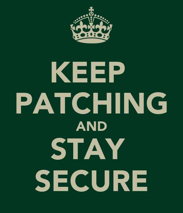 KEEP  PATCHING AND STAY  SECURE