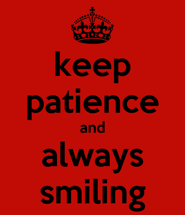 keep patience and always smiling
