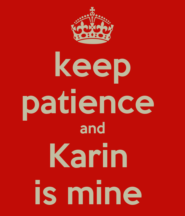 keep patience  and Karin  is mine