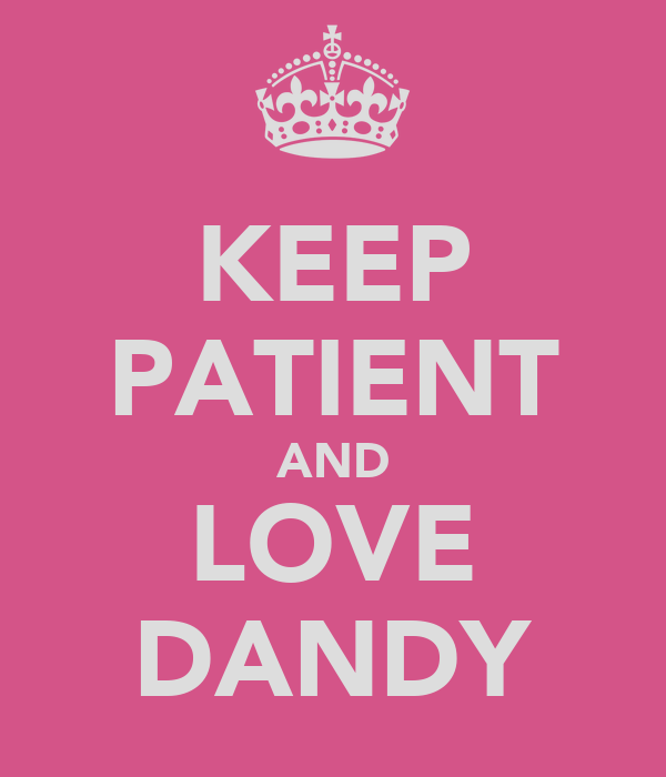 KEEP PATIENT AND LOVE DANDY