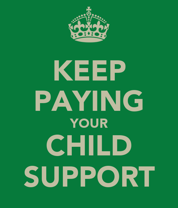 KEEP PAYING YOUR CHILD SUPPORT