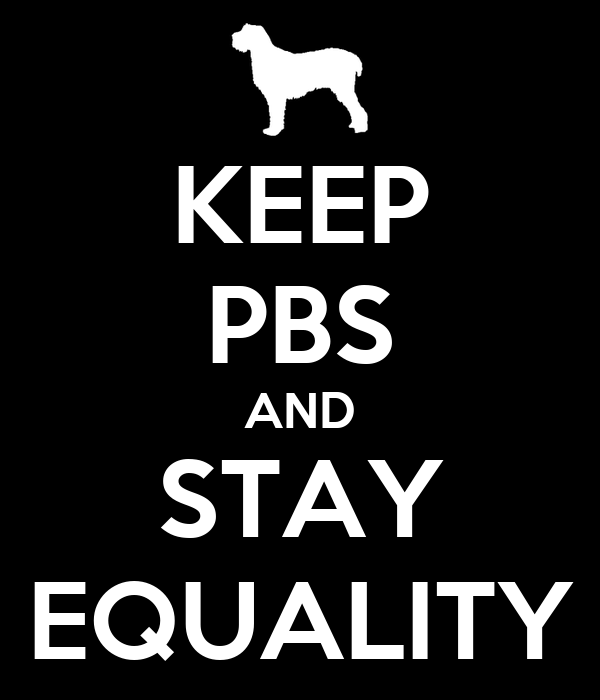 KEEP PBS AND STAY EQUALITY