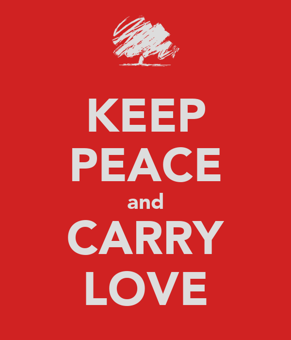 KEEP PEACE and CARRY LOVE