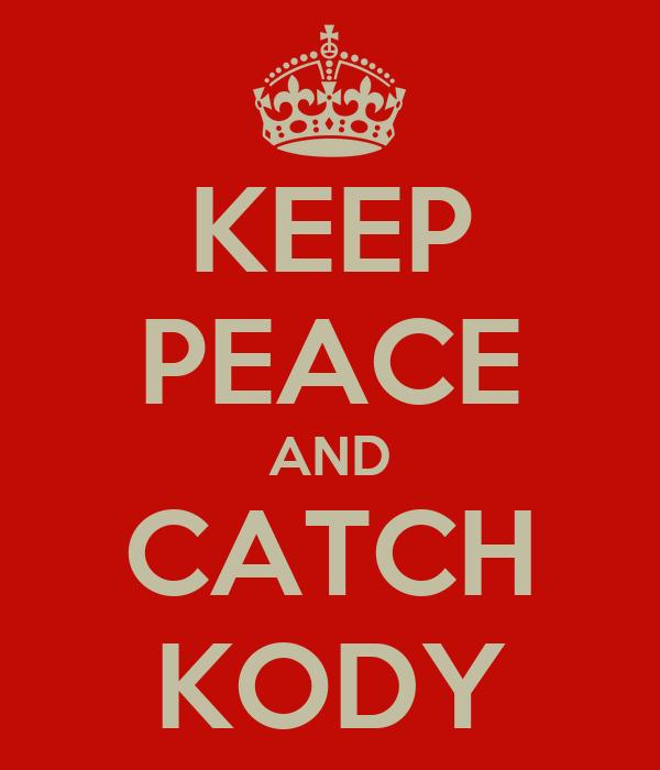 KEEP PEACE AND CATCH KODY