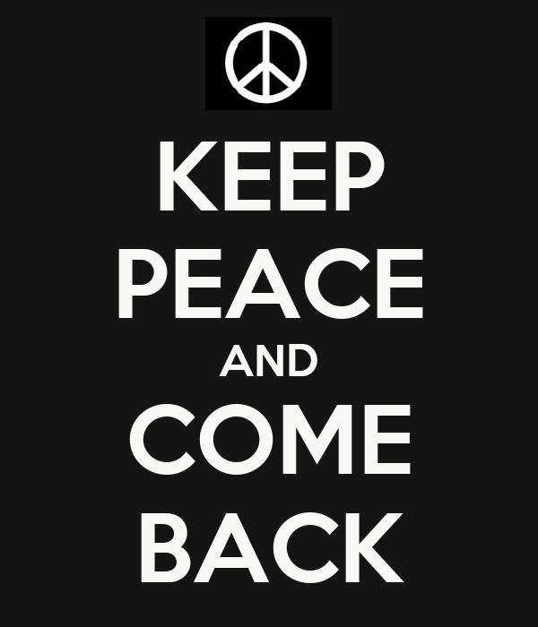 KEEP PEACE AND COME BACK