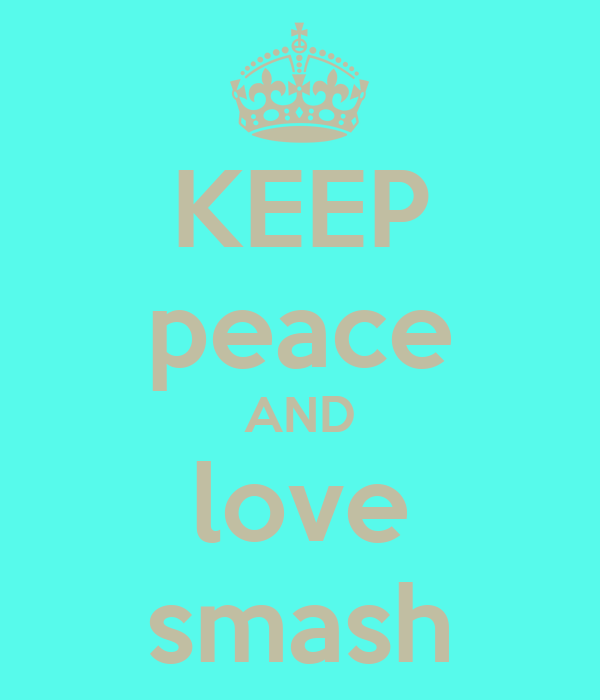 KEEP peace AND love smash