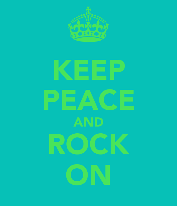 KEEP PEACE AND ROCK ON