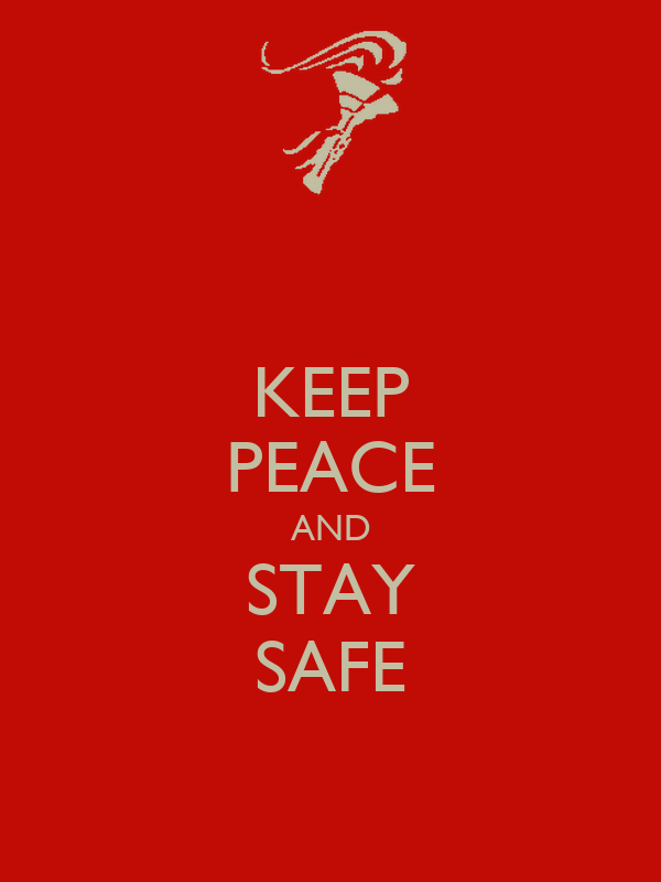KEEP PEACE AND STAY SAFE