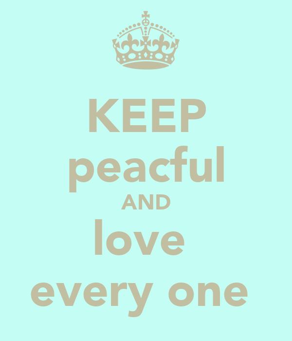 KEEP peacful AND love  every one