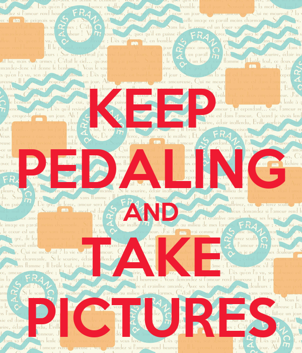 KEEP PEDALING AND TAKE PICTURES