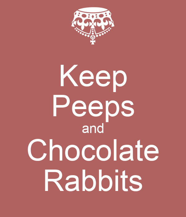 Keep Peeps and Chocolate Rabbits