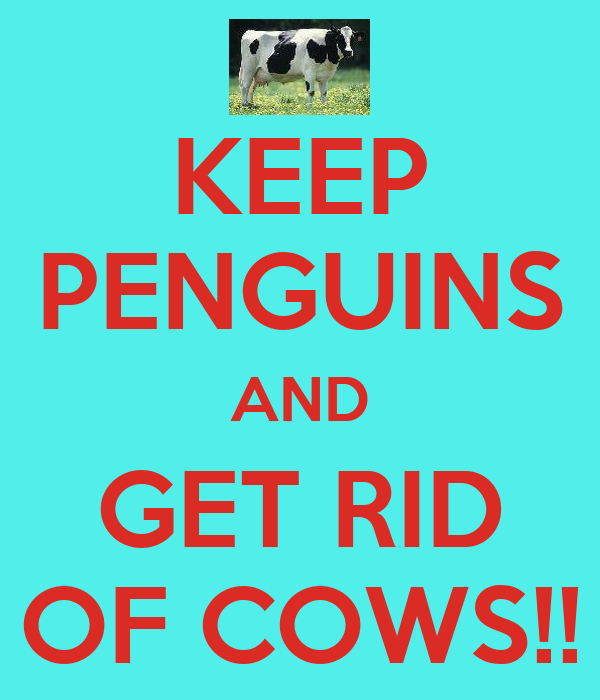 KEEP PENGUINS AND GET RID OF COWS!!
