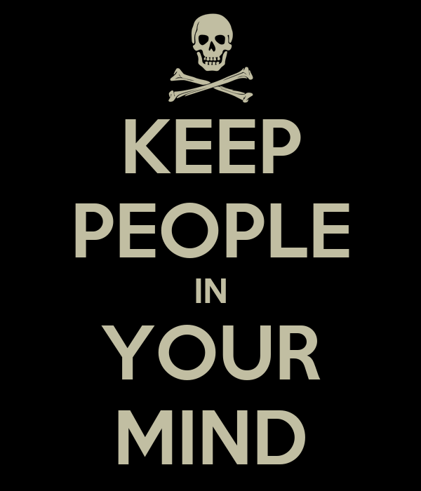 KEEP PEOPLE IN YOUR MIND