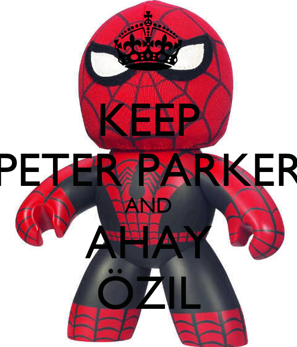 KEEP PETER PARKER AND AHAY ÖZIL