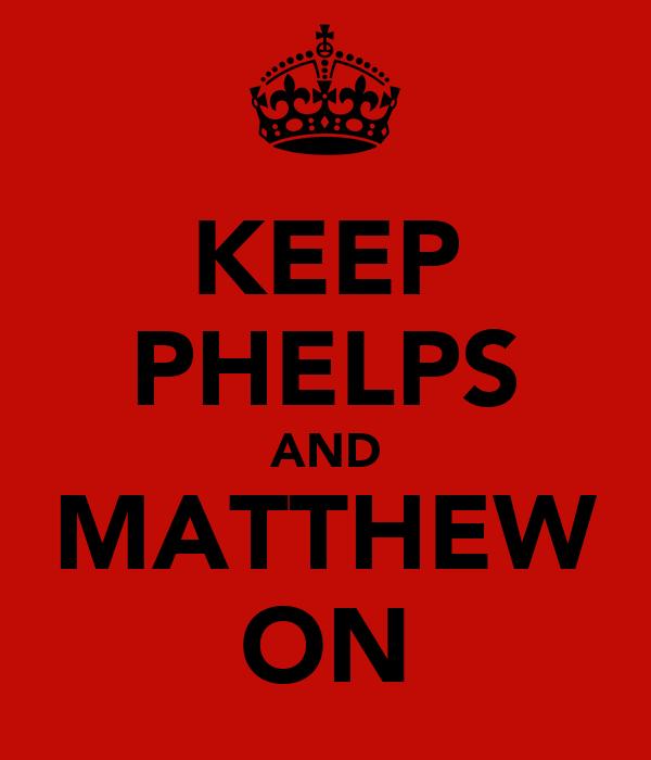 KEEP PHELPS AND MATTHEW ON