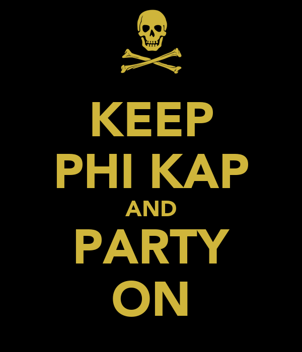 KEEP PHI KAP AND PARTY ON
