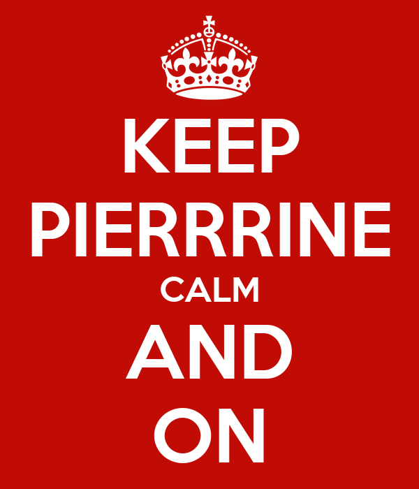 KEEP PIERRRINE CALM AND ON
