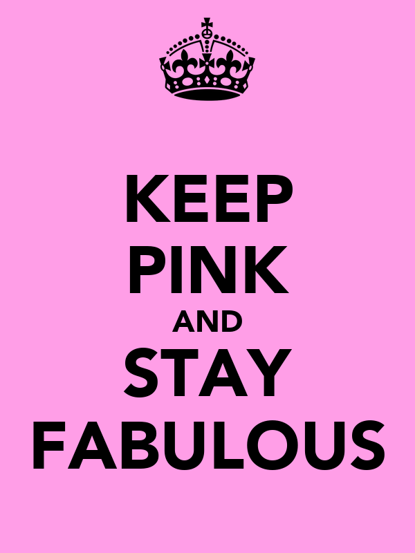 KEEP PINK AND STAY FABULOUS
