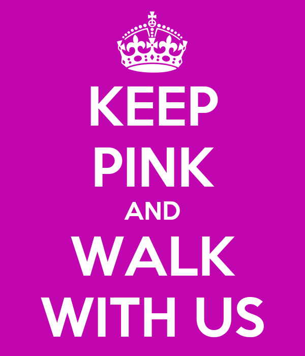 KEEP PINK AND WALK WITH US