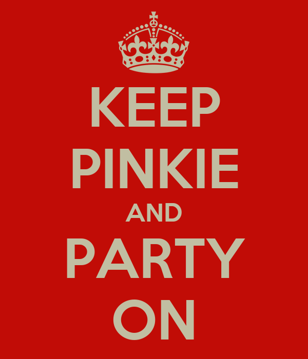 KEEP PINKIE AND PARTY ON