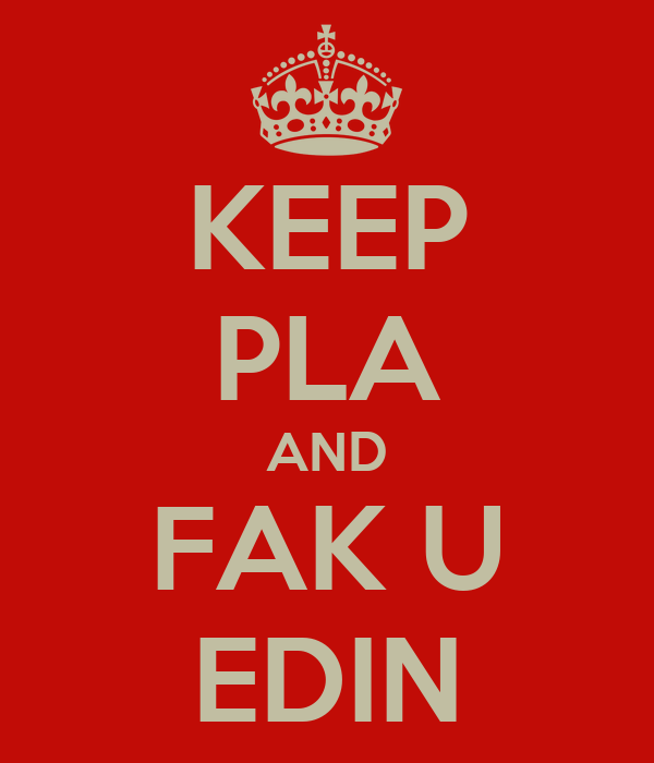 KEEP PLA AND FAK U EDIN