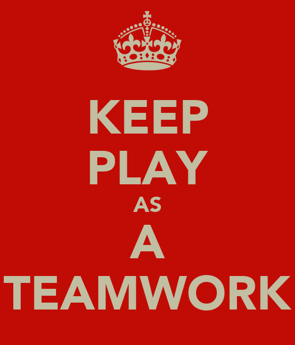 KEEP PLAY AS A TEAMWORK