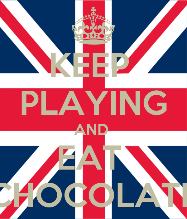 KEEP  PLAYING AND  EAT  CHOCOLATE