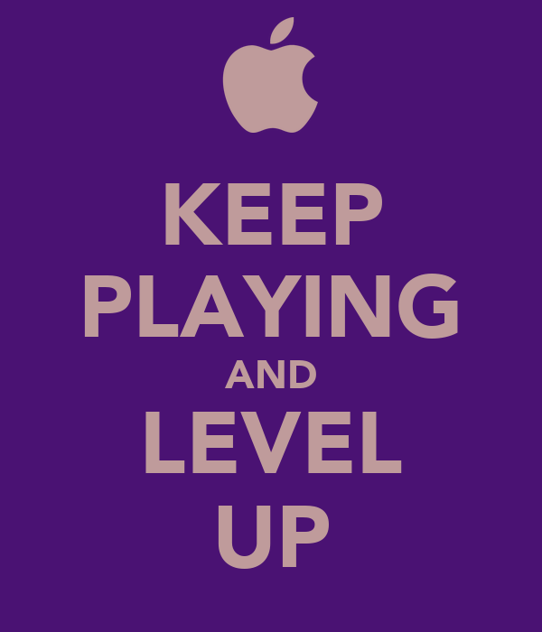 KEEP PLAYING AND LEVEL UP