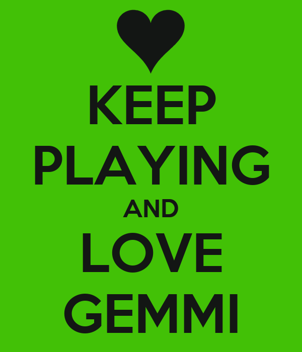 KEEP PLAYING AND LOVE GEMMI